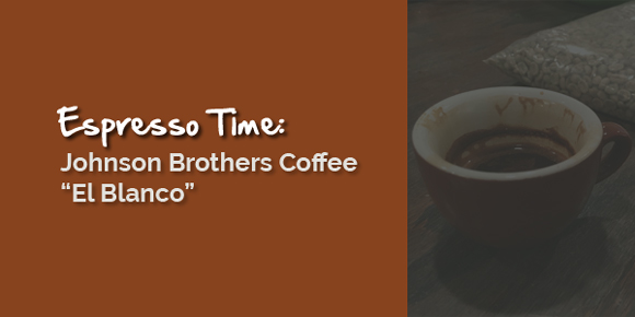 Tasting Notes: El Blanco Espresso by Johnson Brothers Coffee
