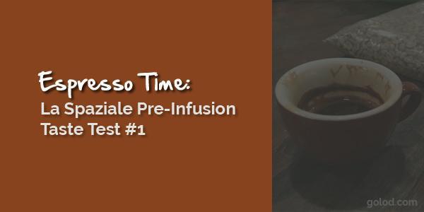 La Spaziale Pre-Infusion Taste Test #1