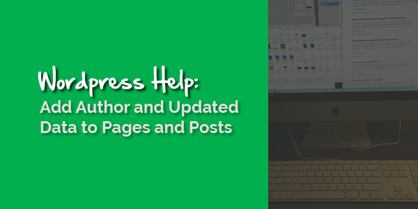 WordPress Help – Adding Author & Updated to Posts and Pages